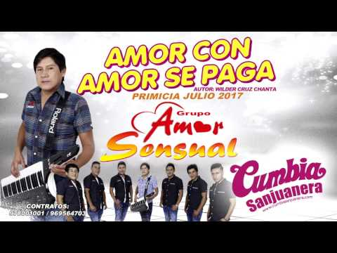 Amor Sensual - Amor con amor se paga PRIMICIA Julio 2017 CUMBIA SANJUANERA