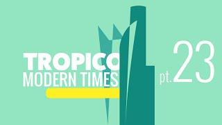 TROPICO 4 - [FR] Campagne Modern Times - pt.23
