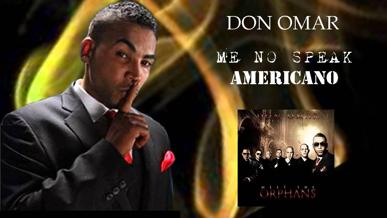 Don Omar - Me No Speak Americano ORIGINAL LYRICS REGGAETON 2010