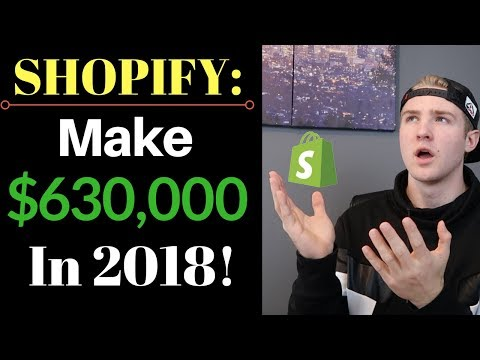 Shopify - Build A Store That Will Make You $630,000 In 2018