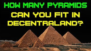 How Many Great Pyramids of Giza's can you Fit in Decentraland? A Size Camparison