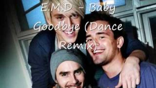 E.M.D - Baby Goodbye (Dance Remix)