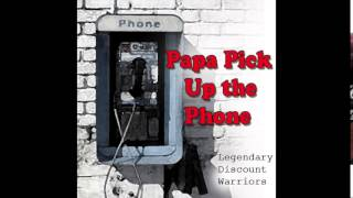 PAPA PICK UP THE PHONE (by Legendary Discount Warriors)