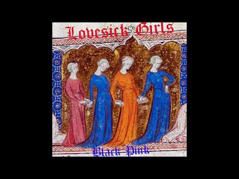 blackpink lovesick girls but yasss they were born in the middle ages