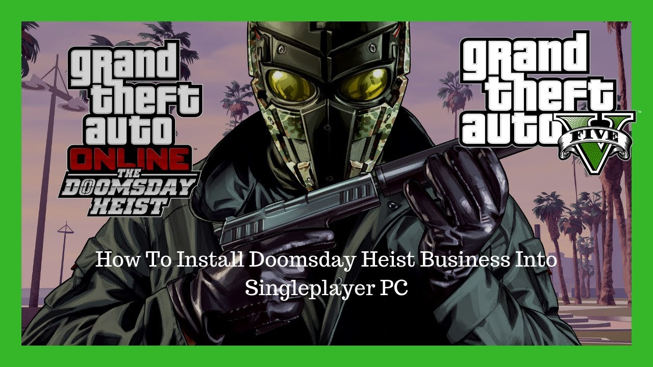PC Modding Tutorial: How To Install Doomsday Heist Business Into  Singleplayer PC #34