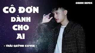 Cô Đơn Dành Cho Ai (Orinn Remix) | Lee Ken x Nal | Được dăm 2,3 năm ròng...| Thái Quỳnh Cover