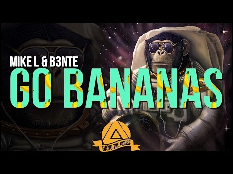 Mike L & B3nte - Go Bananas (Original Mix)