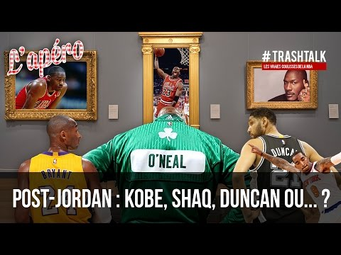 Apéro TrashTalk #53 - Post Jordan : Kobe, Shaq, Duncan ou... ?