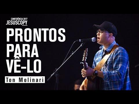 PRONTOS PARA VÊ-LO - Ton Molinari - Conferência JesusCopy 2017