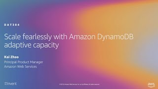 AWS re:Invent 2019: Scale fearlessly with Amazon DynamoDB adaptive capacity (DAT304)