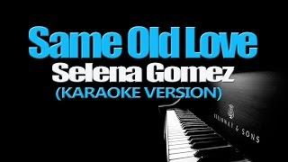 SAME OLD LOVE - Selena Gomez (KARAOKE VERSION)