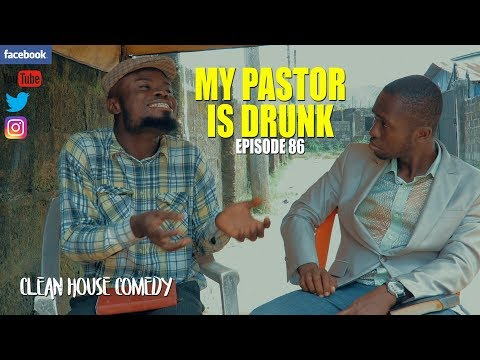 MY PASTOR IS DRUNK [CLEAN HOUSE COMEDY]EPISODE 86
