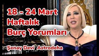 18 - 24 Mart 2019 Haftalık Burç Yorumları - Şenay Devi Astrodeha