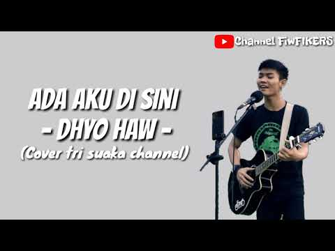 BikinTenang!!! Ada Aku Disini - Dhyo Haw (Cover Tri Suaka) By FIKERS