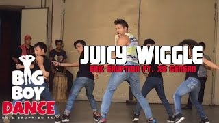 Juicy Wiggle - Big Boy Dance (Eric Eruption)