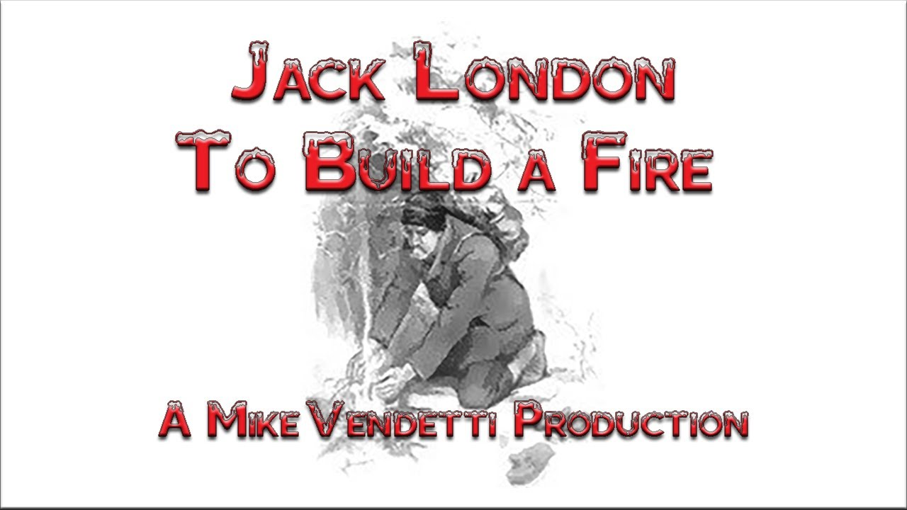 jack londons to build a fire In to build a fire, we follow a man and his wolf dog on a journey in the yukon they are dealing with frigid temperatures, and even the dog seems hesitant about continuing however, the man thinks that they will be fine and doesn't seem to be concerned the man and the dog are traveling .