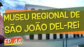 Conhecendo Museus - Episódio 44: Museu Regional de São João Del-Rei