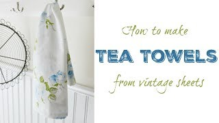 How To Make Tea Towels from Vintage Sheets |  Tutorial
