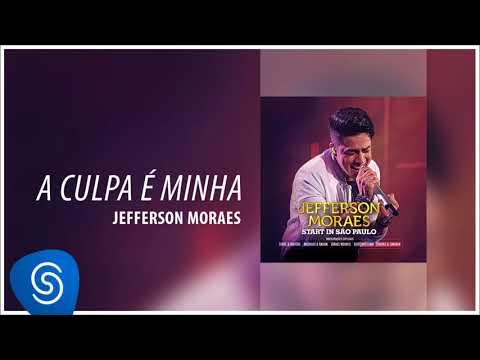 Jefferson Moraes - A Culpa É Minha (Start In São Paulo) [Áudio Oficial]