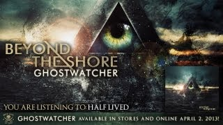 Watch Beyond The Shore Half Lived video