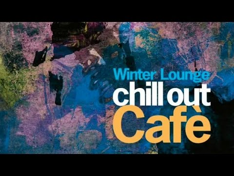 Top Lounge and ChillOut - Winter Cafe' - Dance & ChillOut Music - more than 2 hours - non stop