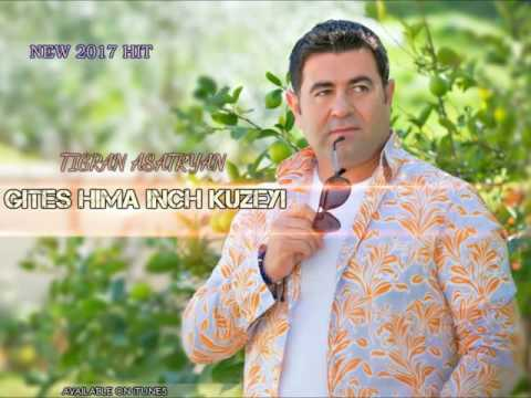 """Gites Hima Inch Kuzeyi"" - Tigran Asatryan - (NEW 2017 HIT SONG)"