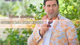 "Download ""Gites Hima Inch Kuzeyi"" - Tigran Asatryan - (NEW 2017 HIT SONG) Mp3 and Videos"