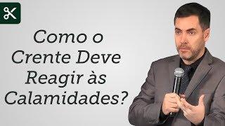 """""""Como o Crente Deve Reagir às Calamidades?"""" - Leandro Lima"""