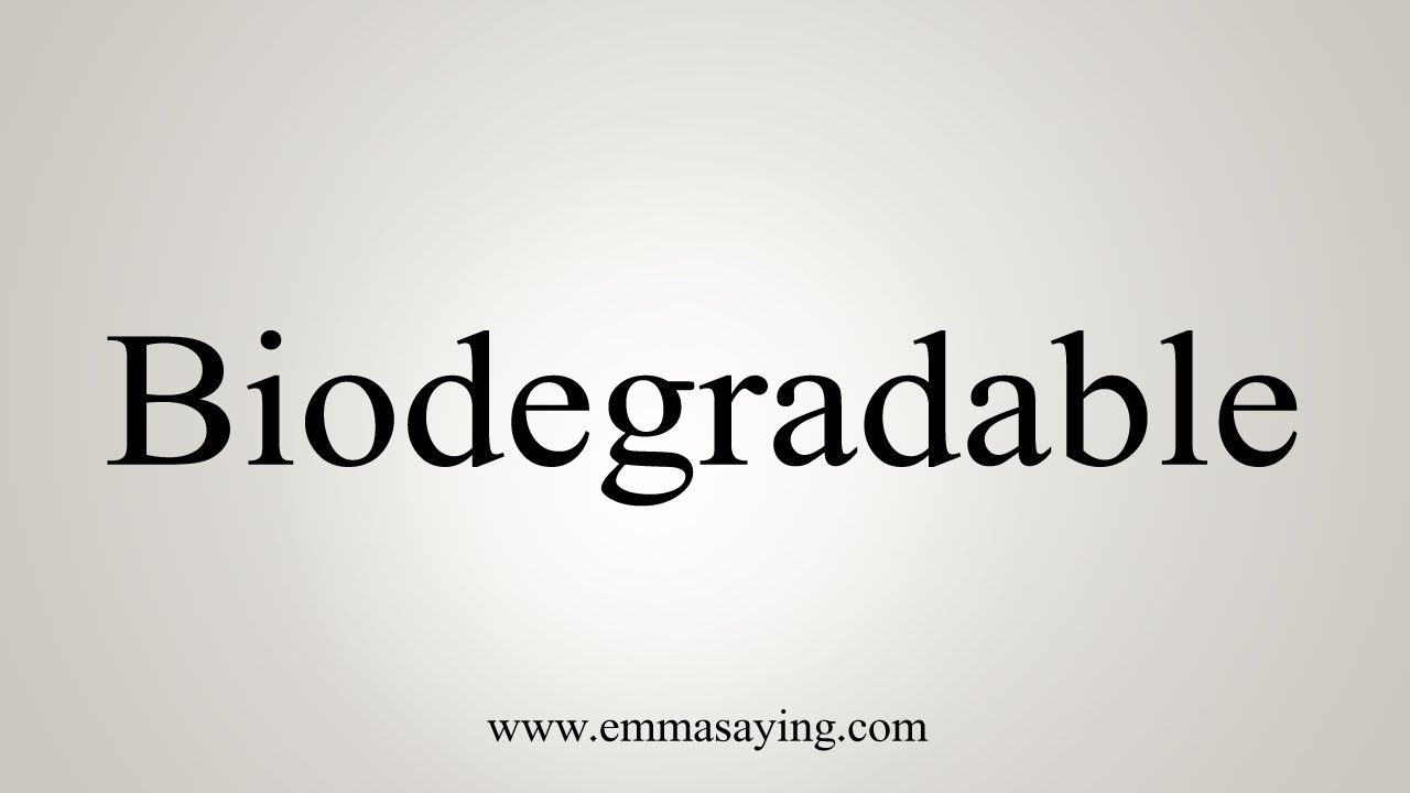 How To Say Biodegradable