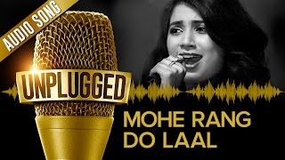 UNPLUGGED Full Audio Song – Mohe Rang Do Laal by Shreya Ghoshal