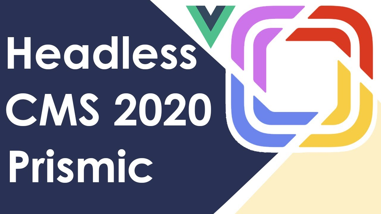Headless CMS 2020 Prismic Vue Starter Guide