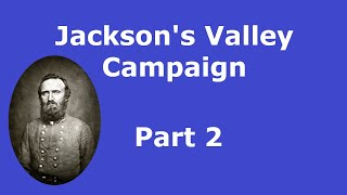 Stonewall Jackson's Valley Campaign - Part 2