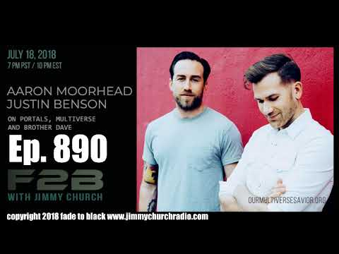 Ep. 890 FADE to BLACK Jimmy Church w/ Justin Benson, Aaron Moorhead : The Endless Creators : LIVE