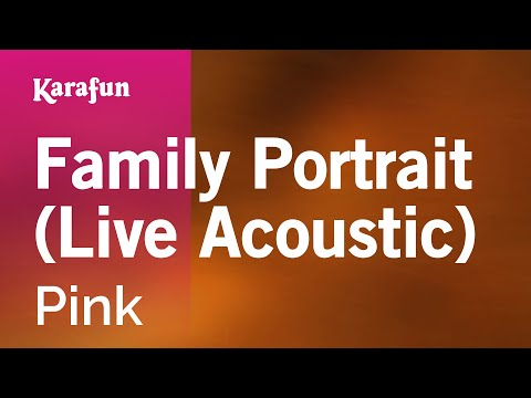 Family Portrait (Live Acoustic) - Pink | Karaoke Version | KaraFun