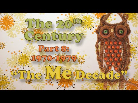 """The 20th Century (Part 8 1970-1979): """"The Me Decade"""""""