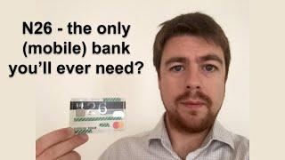 Is N26 the only (mobile) bank you'll ever need? Review after 7 months, with walkthrough