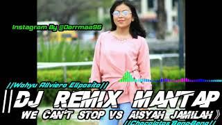 DJ REMIX MANTAP-WE CAN'T STOP VS AISYAH JAMILAH TERBARU 2019