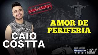 CAIO COSTTA - AMOR DE PERIFERIA