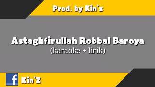 Astaghfirullah Robbalbaroya Karaoke + Lirik (Prod by Kin'z)