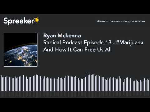 Radical Podcast Episode 13 - #Marijuana And How It Can Free Us All
