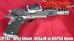 Episode 247 - Why Shoot .40 S&W in USPSA Open?