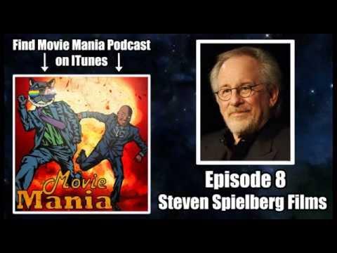 Movie Mania Podcast #8 - Steven Spielberg Movies