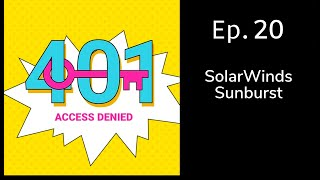 The Latest from the SolarWinds Sunburst Breach | 401 Access Denied Podcast Ep.20