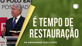 É tempo de restauração I Rev. Hernandes Dias Lopes I Igreja Presbiteriana de Pinheiros