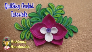 QUILLING ORCHID TUTORIALS | DIY  PAPER ORCHID