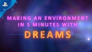 Dreams  Making an Environment in 5 Minutes  PS4