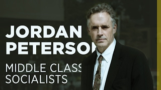 Jordan Peterson On Middle Class Socialists
