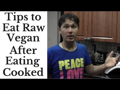 Tips to Eat Raw Vegan after Eating Cooked Food