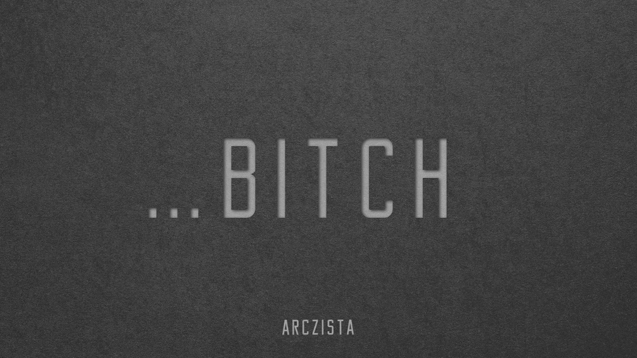 Arczista - ...bitch (official audio)