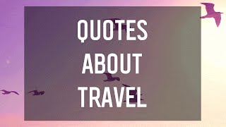 Quotes About Wanderlust & Travel